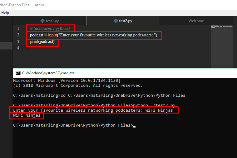 """thon\Pythcn Files — Atom  2  4  testl.py  Welcome  podcast = input(""""Enter your favourite wireless networking podcasters: """")  prmt(podcast)  icrosoft windows [Version 18.8.17134.1138]  (c) 2818 microsoft Corporation. All rights reserved .  : \Users\mstar1ing>cd C: \Users\mstar1ing\OneDrive\Python\Python Files  Enter our favourite wireless networkin  IFI Ninjas  dcasters: WiFi Nin •as  : \Users\mstar1ing\OneDrive\Python\Python Files>_"""